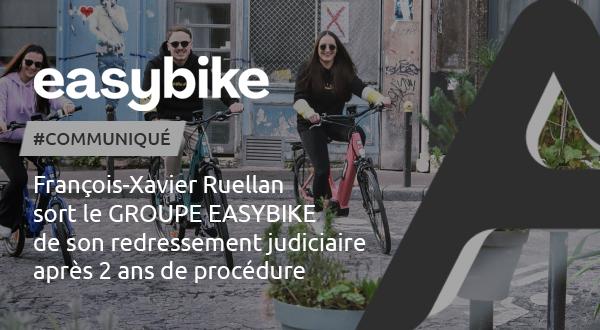 [Communiqué] François-Xavier Ruellan sort le GROUPE EASYBIKE de son redressement judiciaire, après 2 ans de procédure