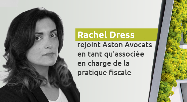 Rachel Dress rejoint Aston Avocats en tant qu'associée en charge de la pratique fiscale