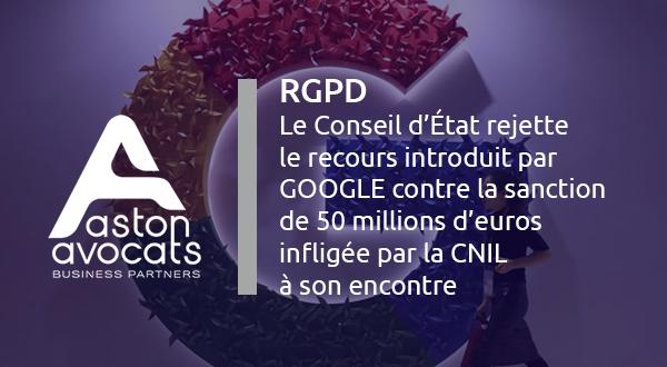 [RGPD] Le Conseil d'État rejette le recours introduit par GOOGLE contre la sanction de 50 millions d'euros infligée par la CNIL à son encontre