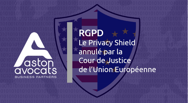 [RGPD] Le Privacy Shield a été annulé par la Cour de Justice de l'Union Européenne